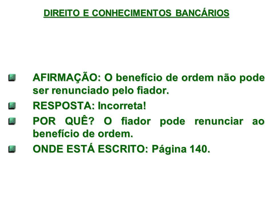 DIREITO E CONHECIMENTOS BANCÁRIOS AFIRMAÇÃO: O benefício de ordem não pode ser renunciado pelo fiador.