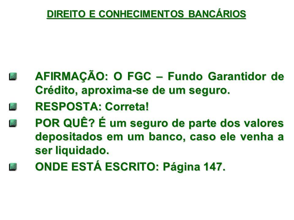 DIREITO E CONHECIMENTOS BANCÁRIOS AFIRMAÇÃO: O FGC – Fundo Garantidor de Crédito, aproxima-se de um seguro.
