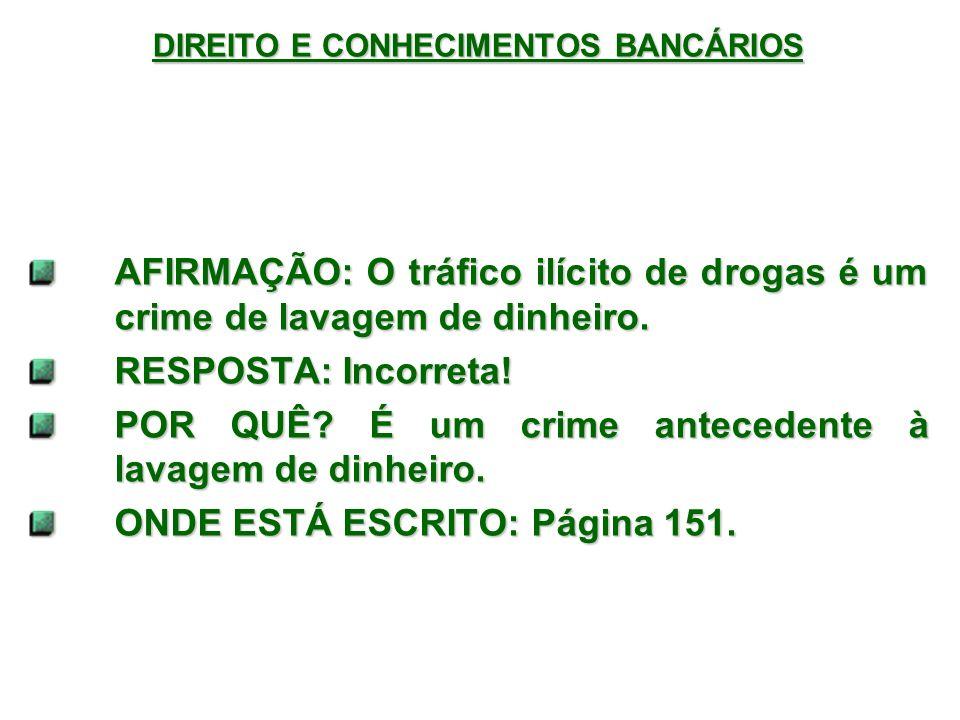 DIREITO E CONHECIMENTOS BANCÁRIOS AFIRMAÇÃO: O tráfico ilícito de drogas é um crime de lavagem de dinheiro.