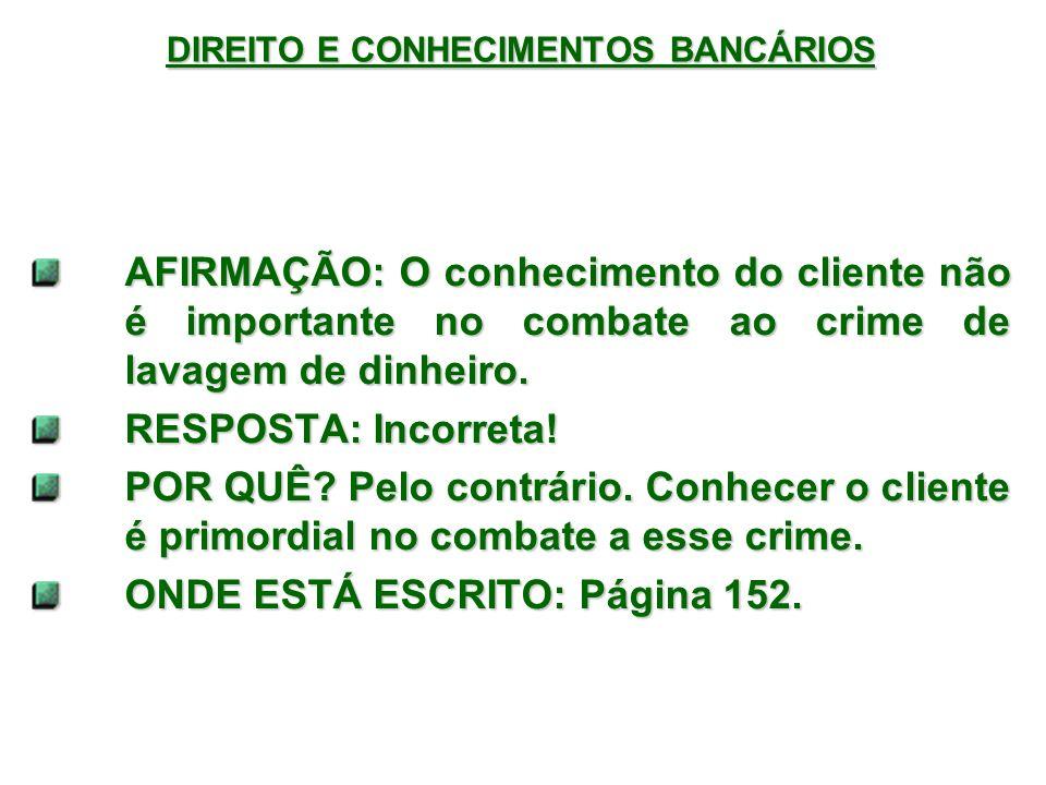 DIREITO E CONHECIMENTOS BANCÁRIOS AFIRMAÇÃO: O conhecimento do cliente não é importante no combate ao crime de lavagem de dinheiro.