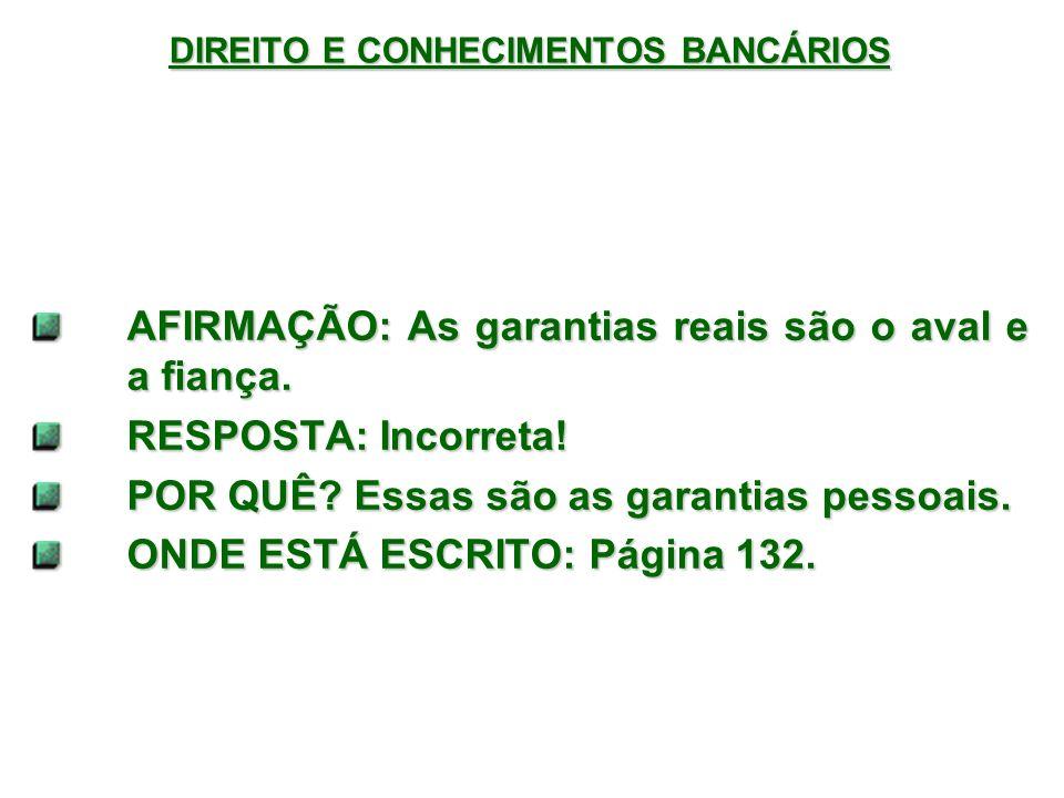 DIREITO E CONHECIMENTOS BANCÁRIOS AFIRMAÇÃO: As garantias reais são o aval e a fiança.