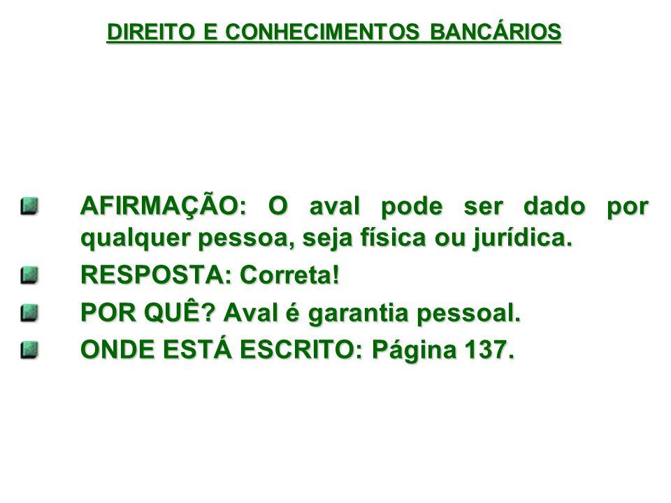 DIREITO E CONHECIMENTOS BANCÁRIOS AFIRMAÇÃO: O aval pode ser dado por qualquer pessoa, seja física ou jurídica.