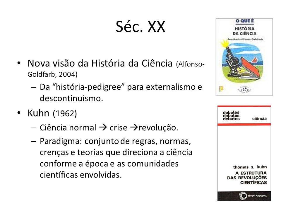Séc. XX Nova visão da História da Ciência (Alfonso- Goldfarb, 2004) – Da história-pedigree para externalismo e descontinuísmo. Kuhn (1962) – Ciência n