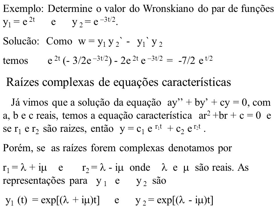 Exemplo: Determine o valor do Wronskiano do par de funções y 1 = e 2t e y 2 = e –3t/2.