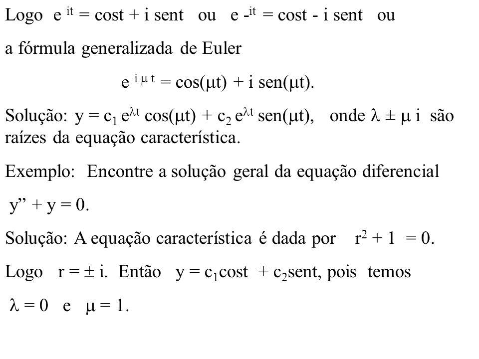 Logo e it = cost + i sent ou e - it = cost - i sent ou a fórmula generalizada de Euler e i t = cos( t) + i sen( t). Solução: y = c 1 e t cos( t) + c 2