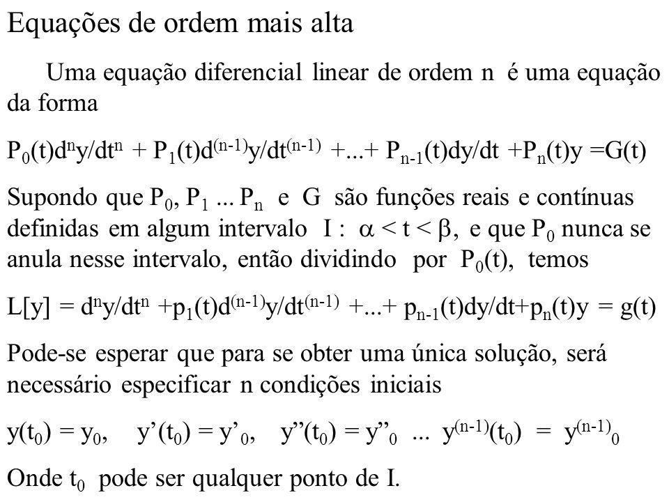 Equações de ordem mais alta Uma equação diferencial linear de ordem n é uma equação da forma P 0 (t)d n y/dt n + P 1 (t)d (n-1) y/dt (n-1) +...+ P n-1