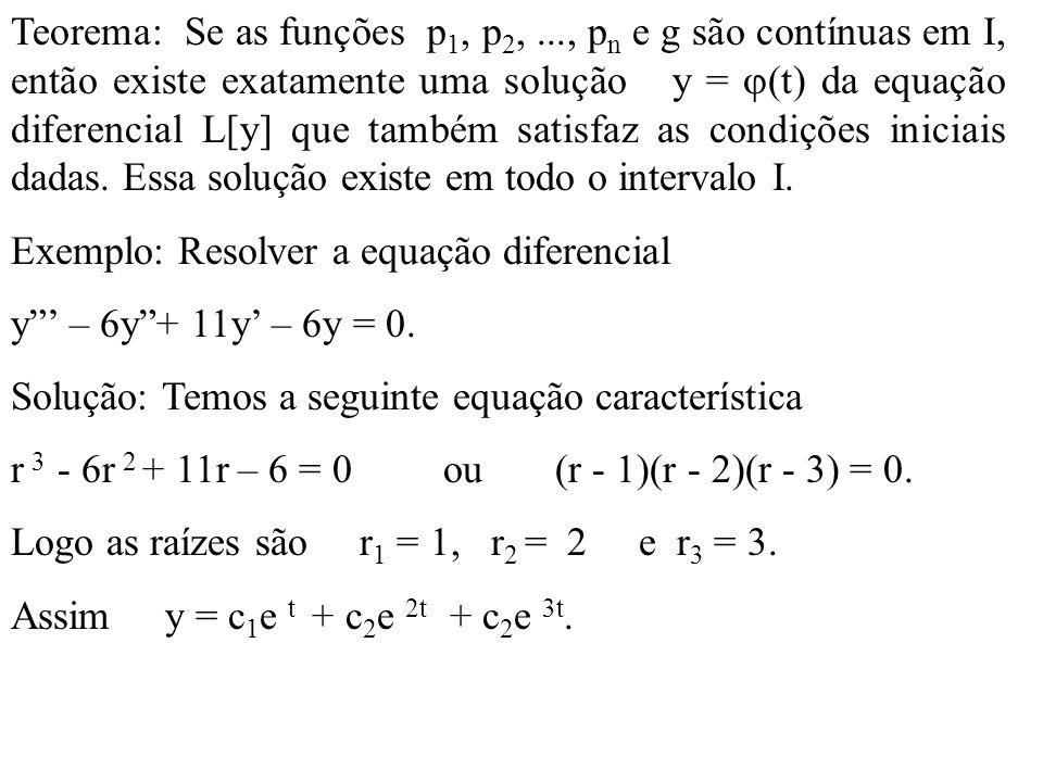 Teorema: Se as funções p 1, p 2,..., p n e g são contínuas em I, então existe exatamente uma solução y = (t) da equação diferencial L[y] que também sa