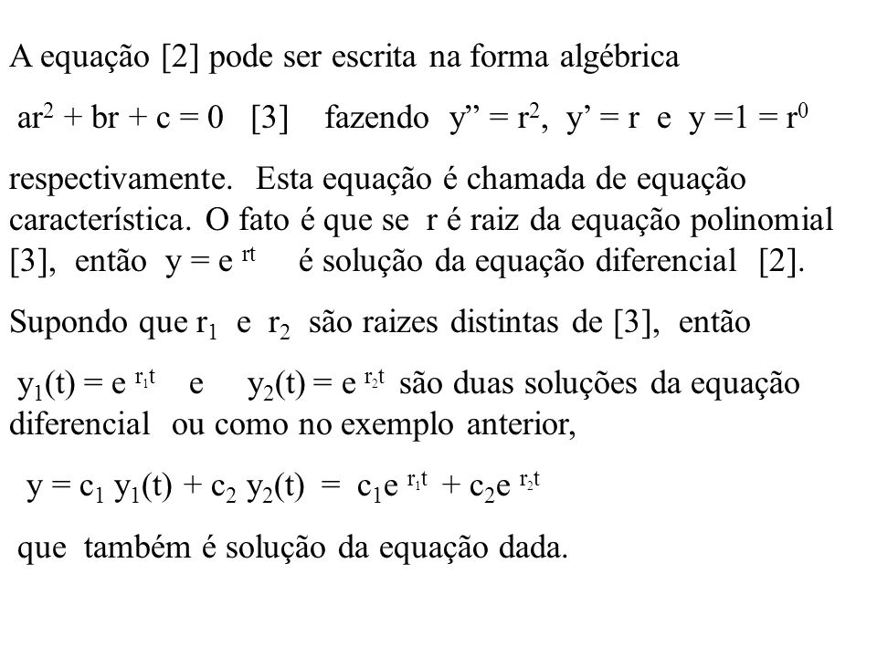 A equação [2] pode ser escrita na forma algébrica ar 2 + br + c = 0 [3] fazendo y = r 2, y = r e y =1 = r 0 respectivamente. Esta equação é chamada de