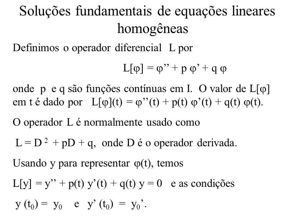 Teorema: A solução geral da equação não homogênea dada poder escrita na forma y = c 1 y 1 (t) + c 2 y 2 (t) + Y(t), onde y 1 e y 2 formam um conjunto fundamental de soluções da equação homogênea associada, c 1 e c 2 são constantes arbitrárias e Y é alguma solução específica da equação não homogênea.