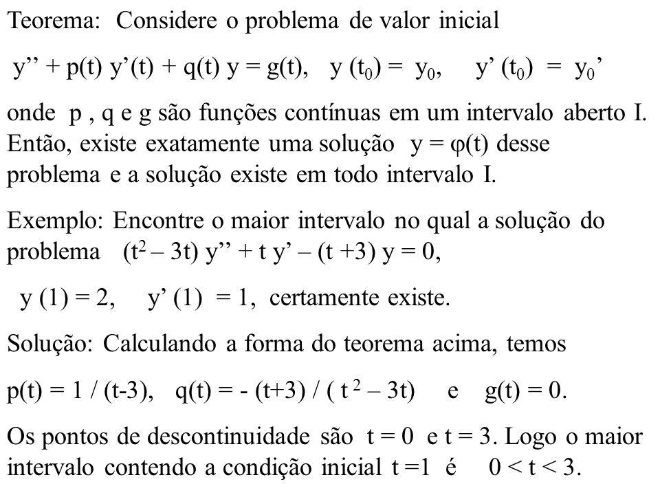 Teorema: Considere o problema de valor inicial y + p(t) y(t) + q(t) y = g(t), y (t 0 ) = y 0, y (t 0 ) = y 0 onde p, q e g são funções contínuas em um