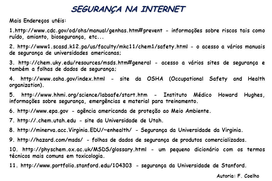 SEGURANÇA NA INTERNET Mais Endereços utéis: 1.http://www.cdc.gov/od/ohs/manual/genhas.htm#prevent - informações sobre riscos tais como ruído, amianto,