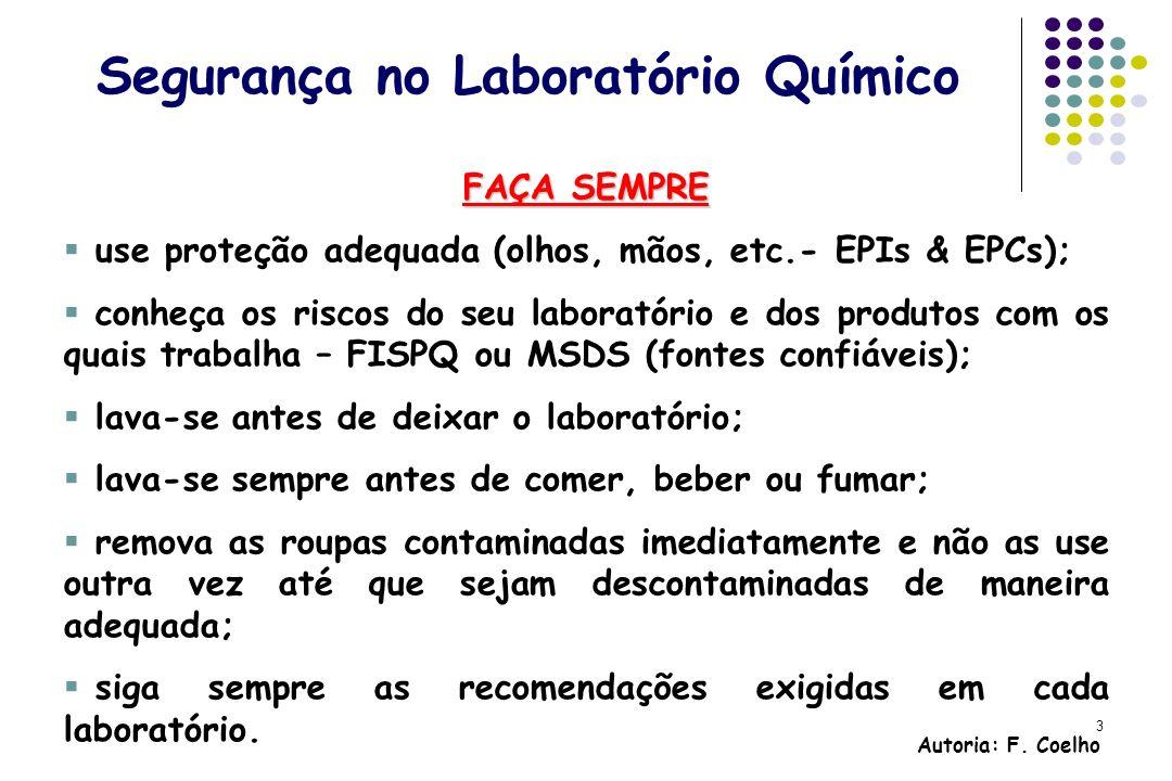 3 Segurança no Laboratório Químico FAÇA SEMPRE use proteção adequada (olhos, mãos, etc.- EPIs & EPCs); conheça os riscos do seu laboratório e dos prod