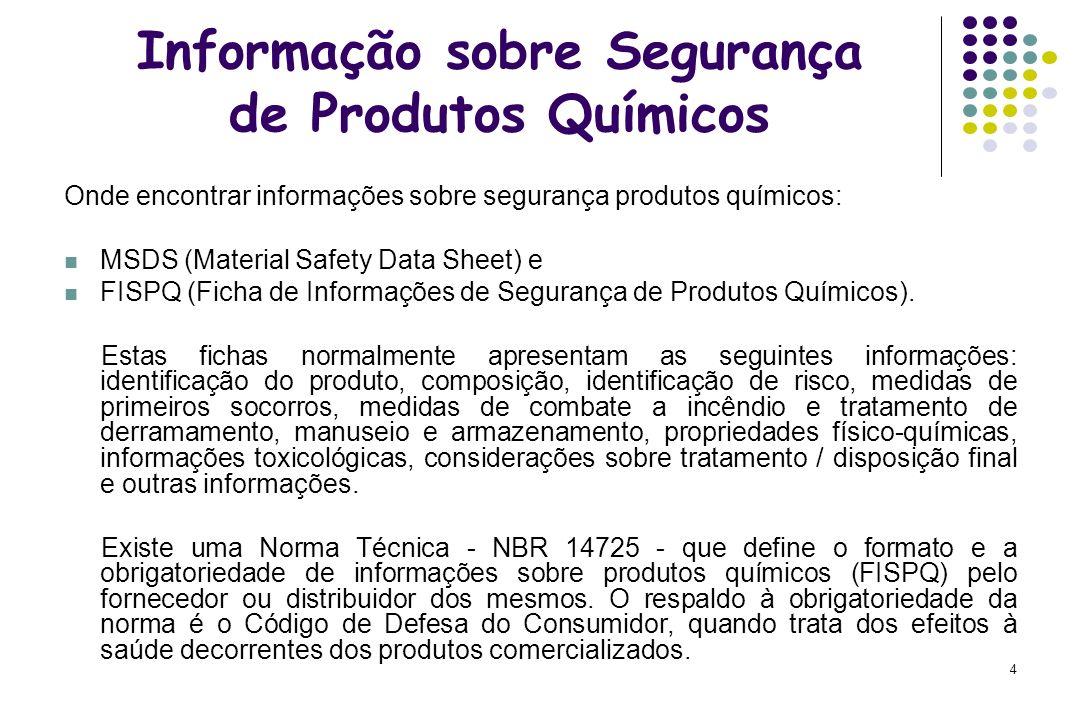 4 Informação sobre Segurança de Produtos Químicos Onde encontrar informações sobre segurança produtos químicos: MSDS (Material Safety Data Sheet) e FI
