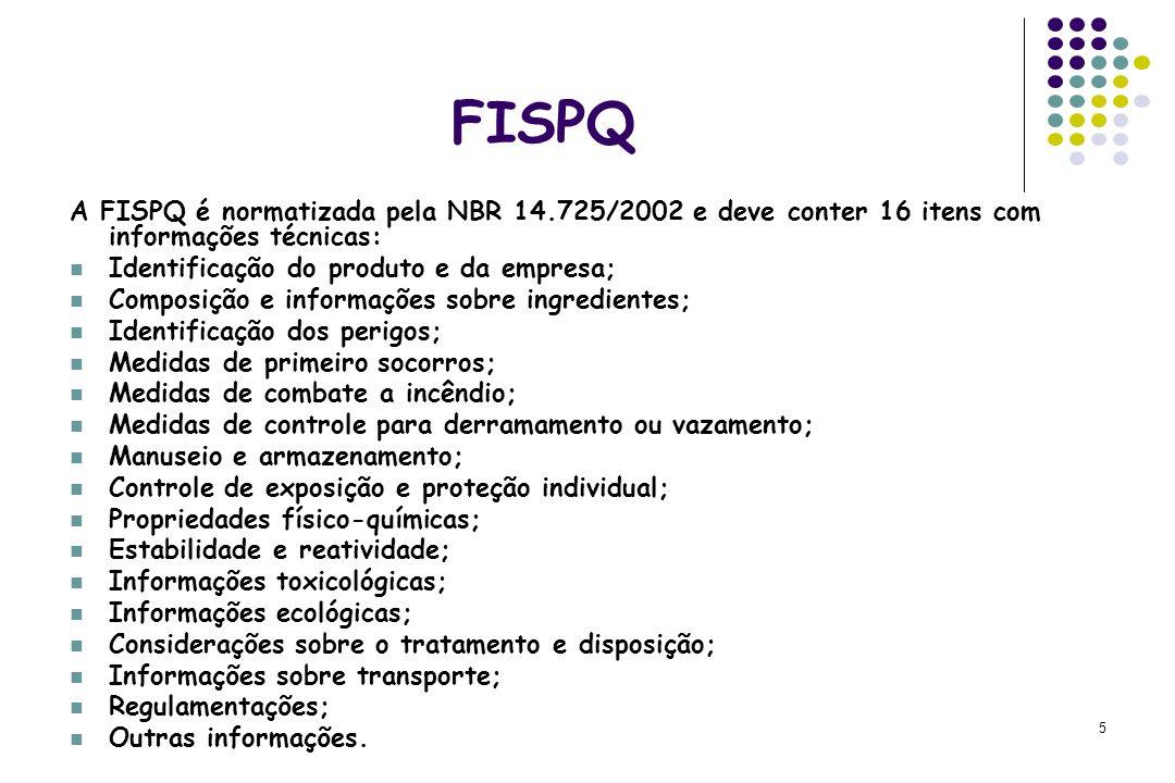 5 FISPQ A FISPQ é normatizada pela NBR 14.725/2002 e deve conter 16 itens com informações técnicas: Identificação do produto e da empresa; Composição