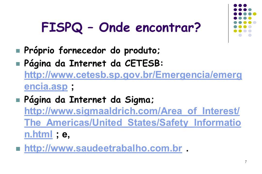 7 FISPQ – Onde encontrar? Próprio fornecedor do produto; Página da Internet da CETESB: http://www.cetesb.sp.gov.br/Emergencia/emerg encia.asp ; http:/