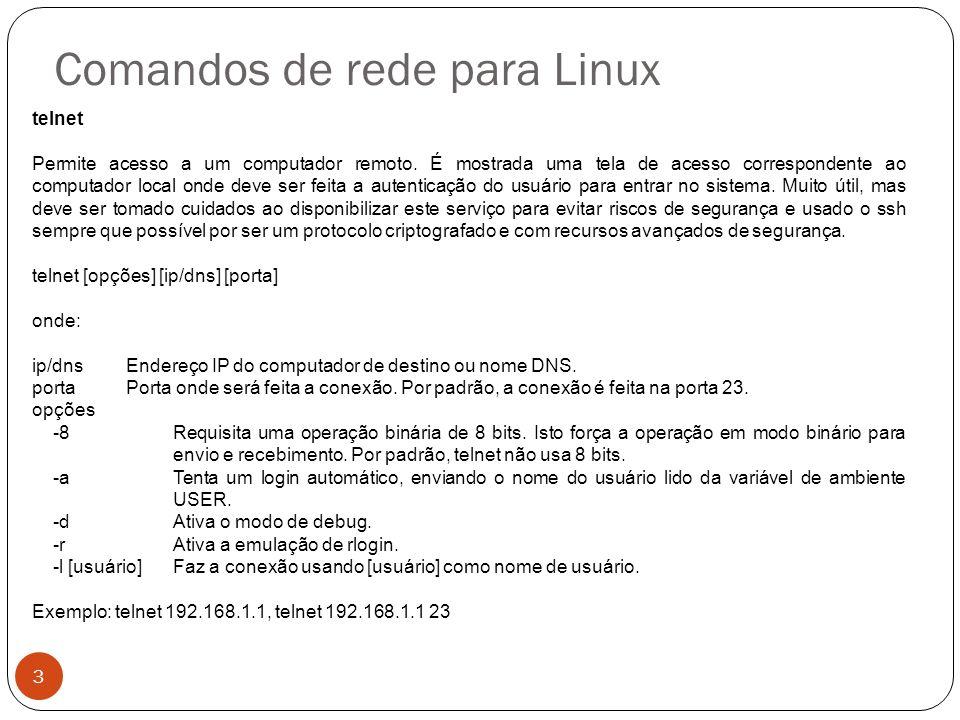 Comandos de rede para Linux finger Mostra detalhes sobre os usuários de um sistema.