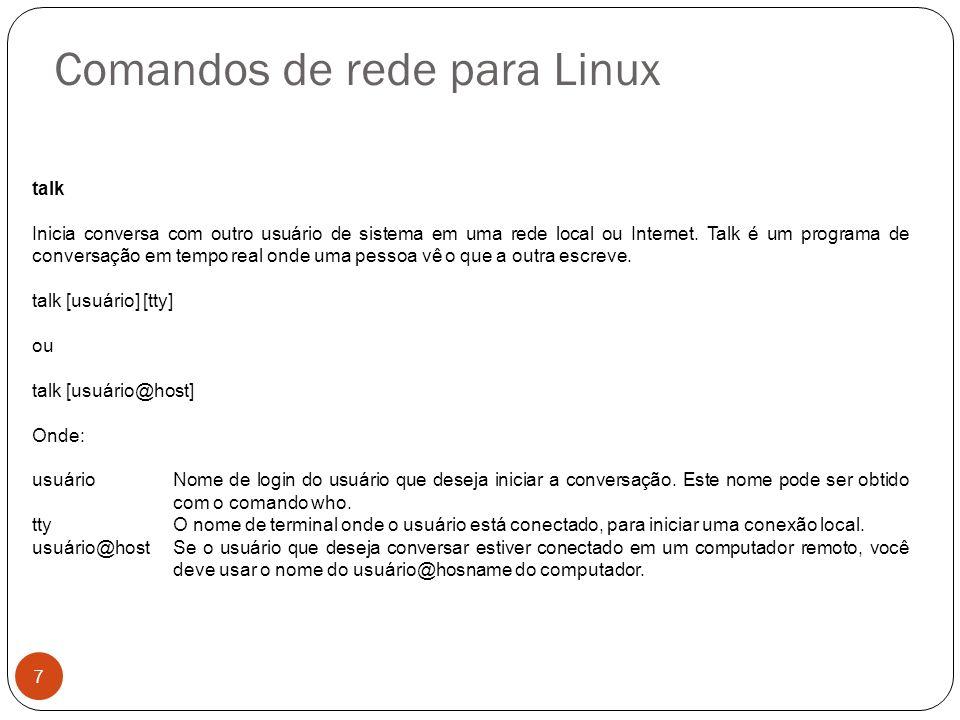 Comandos de rede para Linux talk Inicia conversa com outro usuário de sistema em uma rede local ou Internet. Talk é um programa de conversação em temp