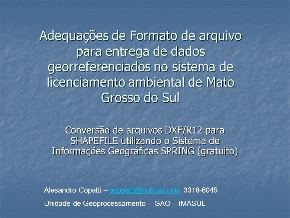 Adequações de Formato de arquivo para entrega de dados georreferenciados no sistema de licenciamento ambiental de Mato Grosso do Sul Conversão de arqu