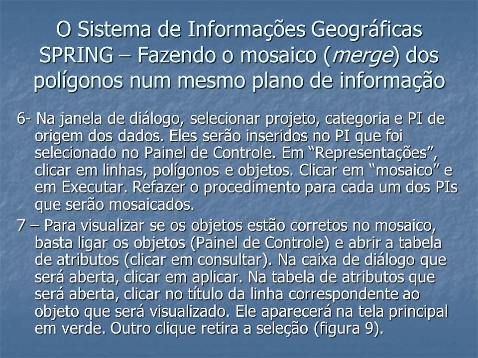 O Sistema de Informações Geográficas SPRING – Fazendo o mosaico (merge) dos polígonos num mesmo plano de informação 6- Na janela de diálogo, seleciona