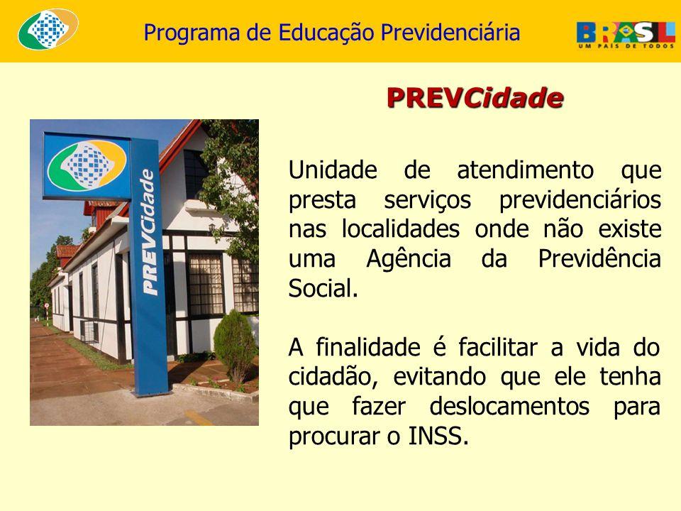 Programa de Educação Previdenciária PREVCidade Unidade de atendimento que presta serviços previdenciários nas localidades onde não existe uma Agência