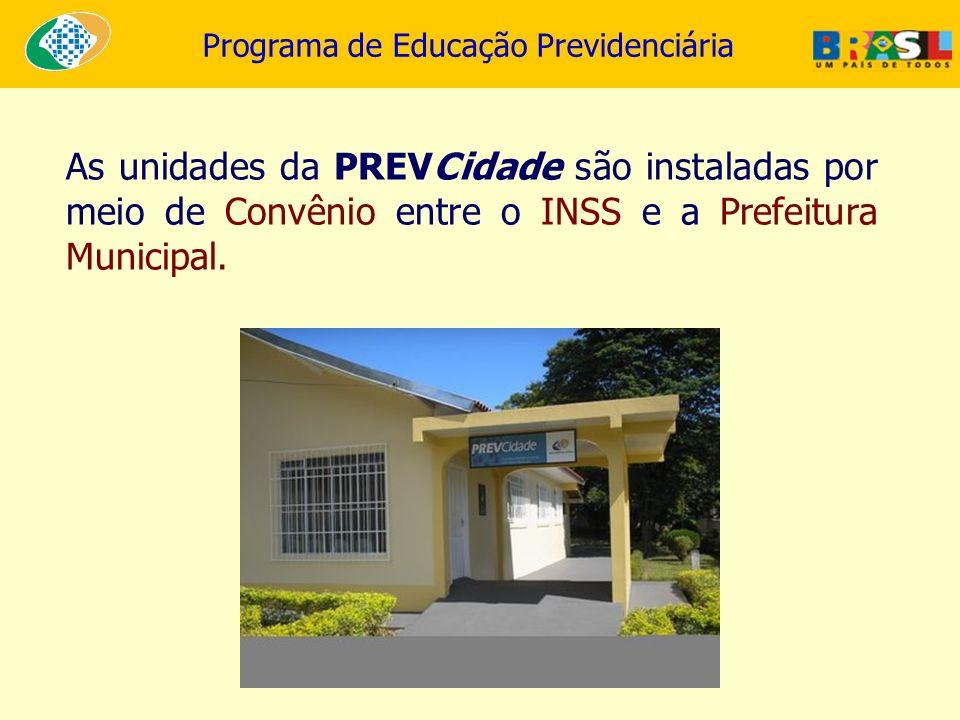 Programa de Educação Previdenciária As unidades da PREVCidade são instaladas por meio de Convênio entre o INSS e a Prefeitura Municipal.