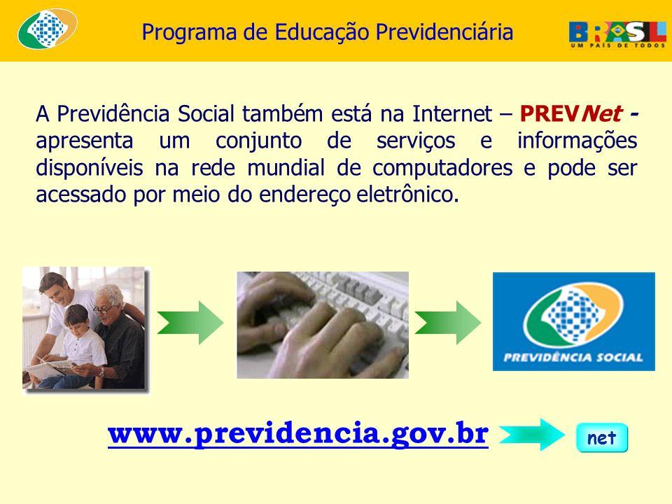 Programa de Educação Previdenciária www.previdencia.gov.br net A Previdência Social também está na Internet – PREVNet - apresenta um conjunto de servi