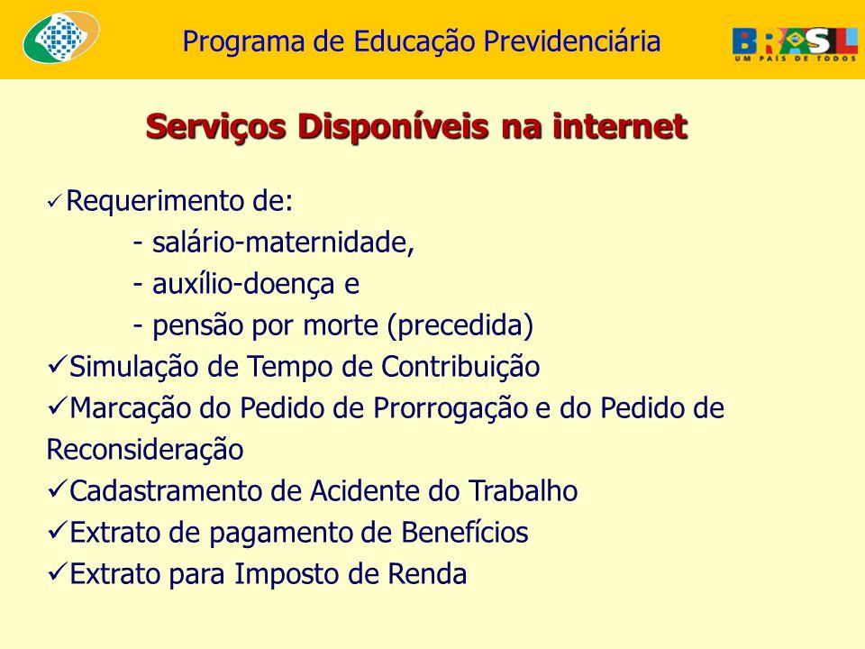 Programa de Educação Previdenciária Requerimento de: - salário-maternidade, - auxílio-doença e - pensão por morte (precedida) Simulação de Tempo de Co