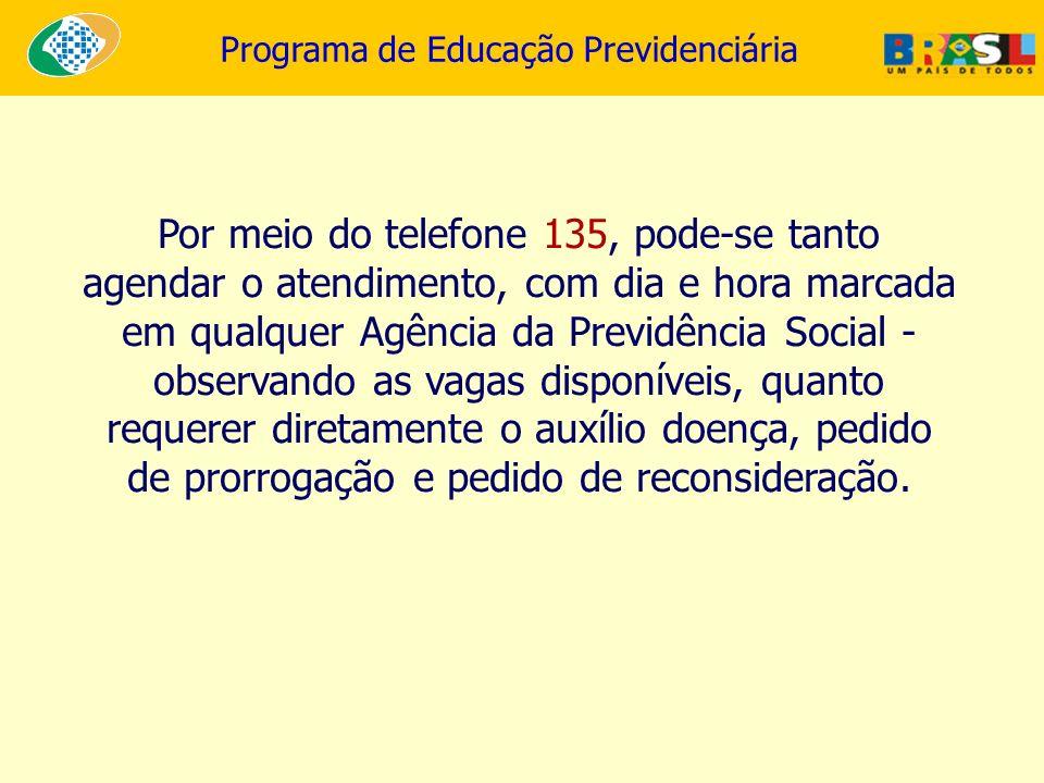 Programa de Educação Previdenciária Por meio do telefone 135, pode-se tanto agendar o atendimento, com dia e hora marcada em qualquer Agência da Previ