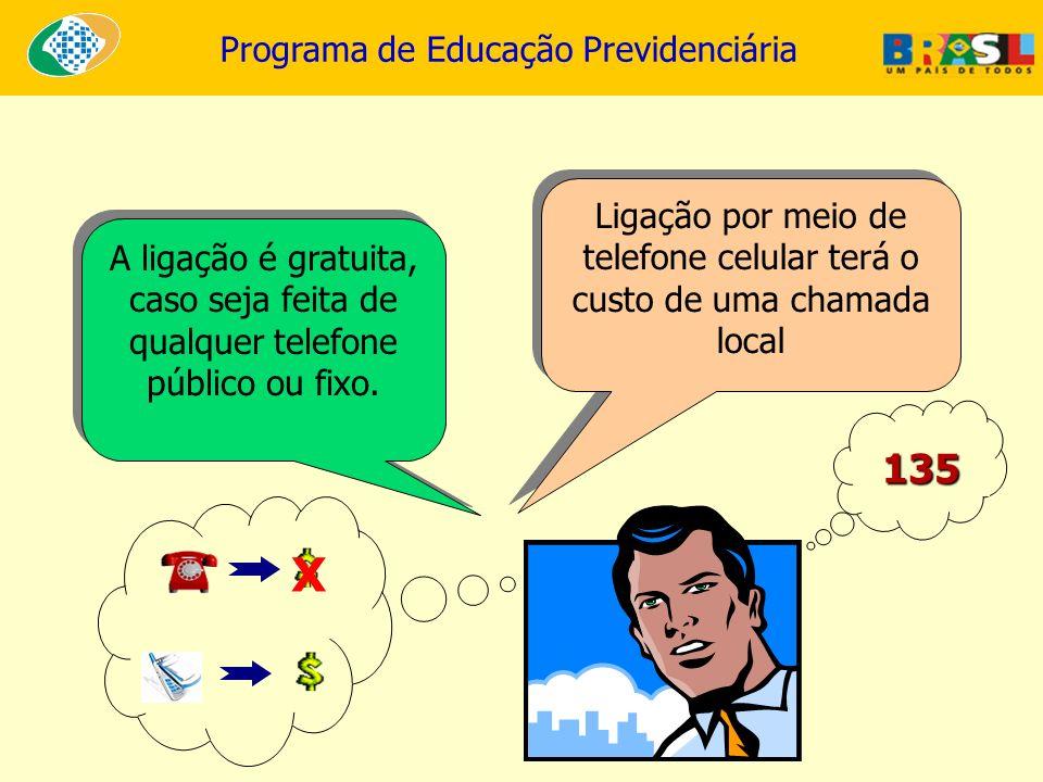 Programa de Educação Previdenciária Ligação por meio de telefone celular terá o custo de uma chamada local A ligação é gratuita, caso seja feita de qu