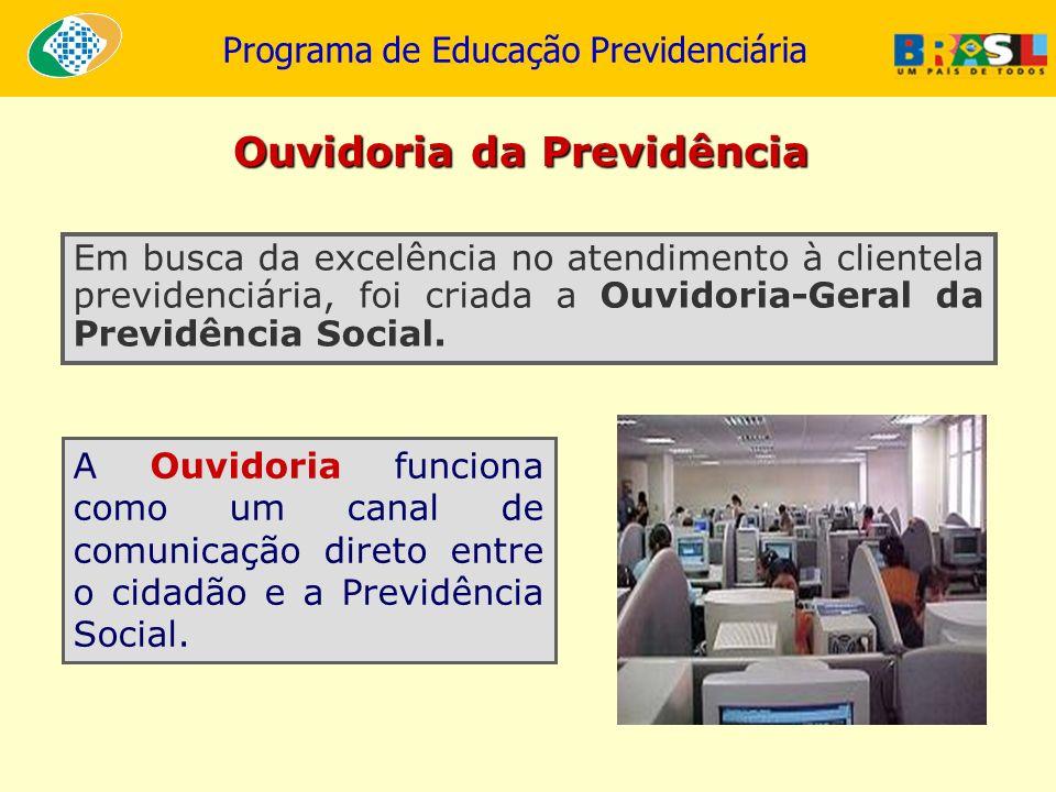 Programa de Educação Previdenciária A Ouvidoria funciona como um canal de comunicação direto entre o cidadão e a Previdência Social. Em busca da excel