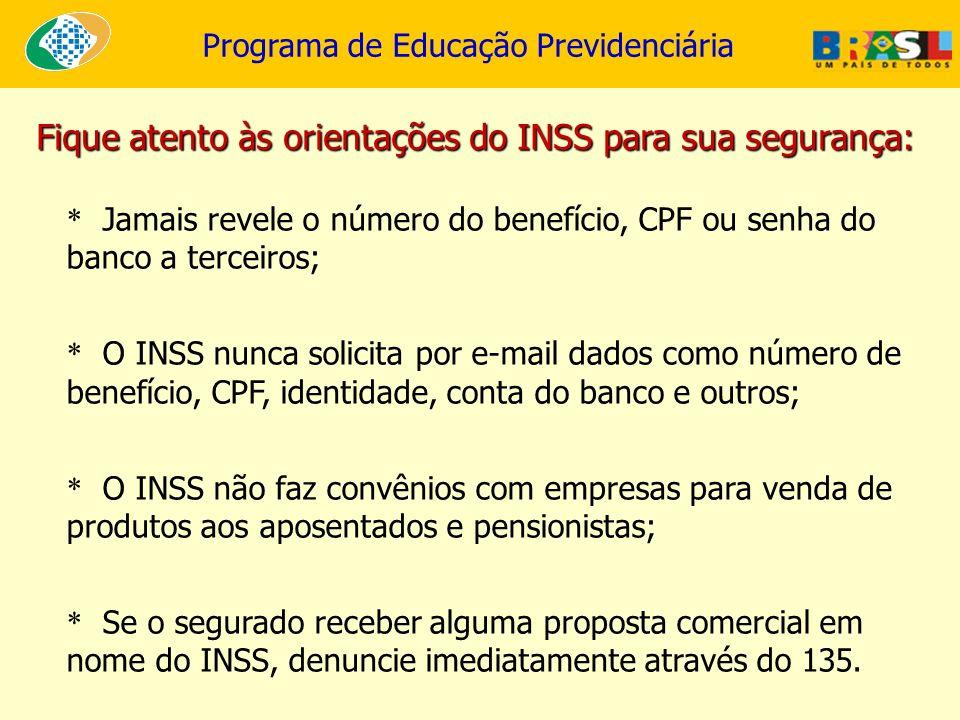 Fique atento às orientações do INSS para sua segurança: * Jamais revele o número do benefício, CPF ou senha do banco a terceiros; * O INSS nunca solic