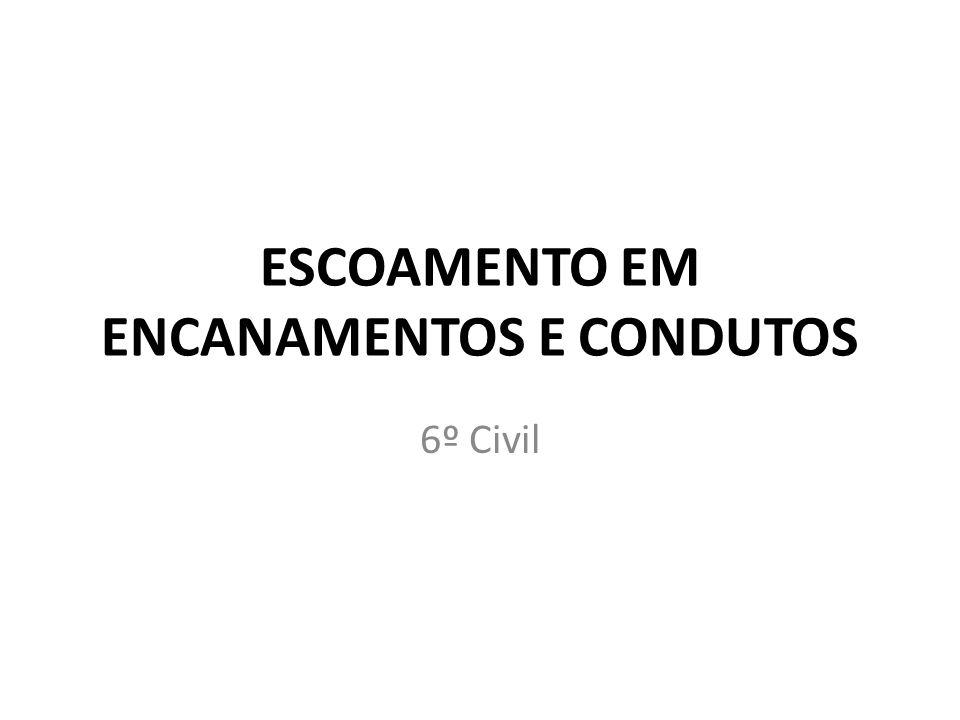 ESCOAMENTO EM ENCANAMENTOS E CONDUTOS 6º Civil