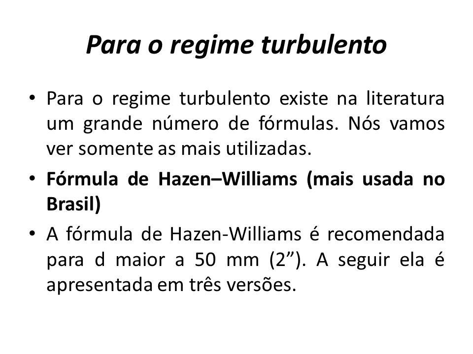 Para o regime turbulento Para o regime turbulento existe na literatura um grande número de fórmulas. Nós vamos ver somente as mais utilizadas. Fórmula