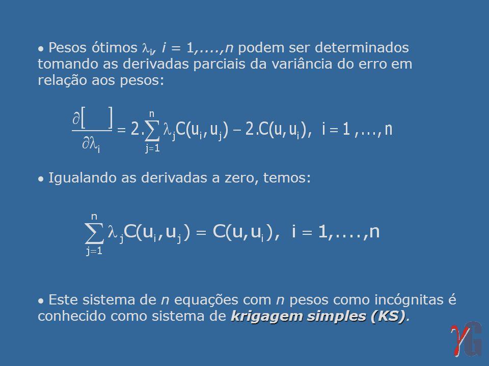 Pesos ótimos i, i = 1,....,n podem ser determinados tomando as derivadas parciais da variância do erro em relação aos pesos: Igualando as derivadas a zero, temos: krigagem simples (KS) Este sistema de n equações com n pesos como incógnitas é conhecido como sistema de krigagem simples (KS).