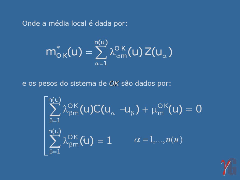 Onde a média local é dada por: OK e os pesos do sistema de OK são dados por: ;