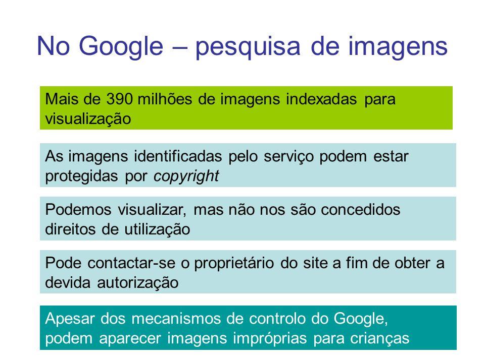 No Google – pesquisa de imagens Mais de 390 milhões de imagens indexadas para visualização As imagens identificadas pelo serviço podem estar protegida