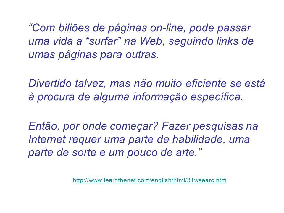 Com biliões de páginas on-line, pode passar uma vida a surfar na Web, seguindo links de umas páginas para outras. Divertido talvez, mas não muito efic