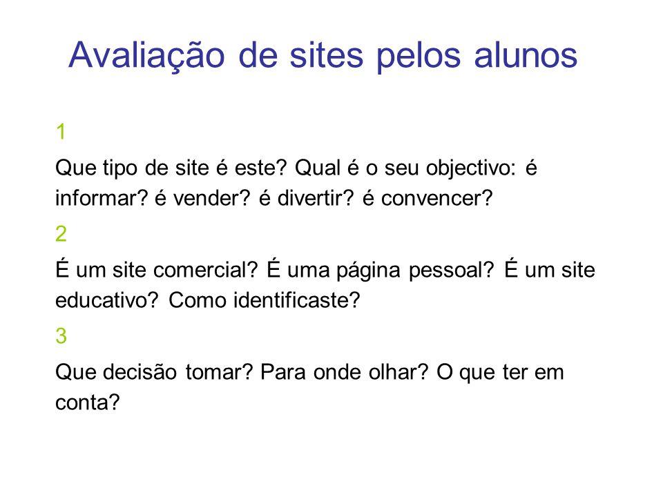Avaliação de sites pelos alunos 1 Que tipo de site é este? Qual é o seu objectivo: é informar? é vender? é divertir? é convencer? 2 É um site comercia