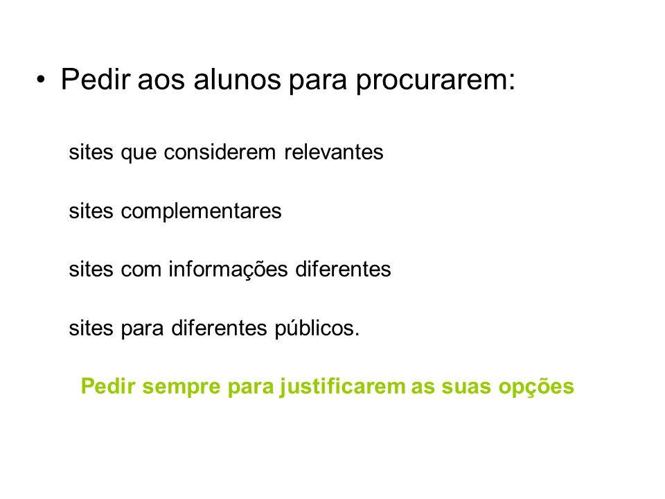 Pedir aos alunos para procurarem: sites que considerem relevantes sites complementares sites com informações diferentes sites para diferentes públicos