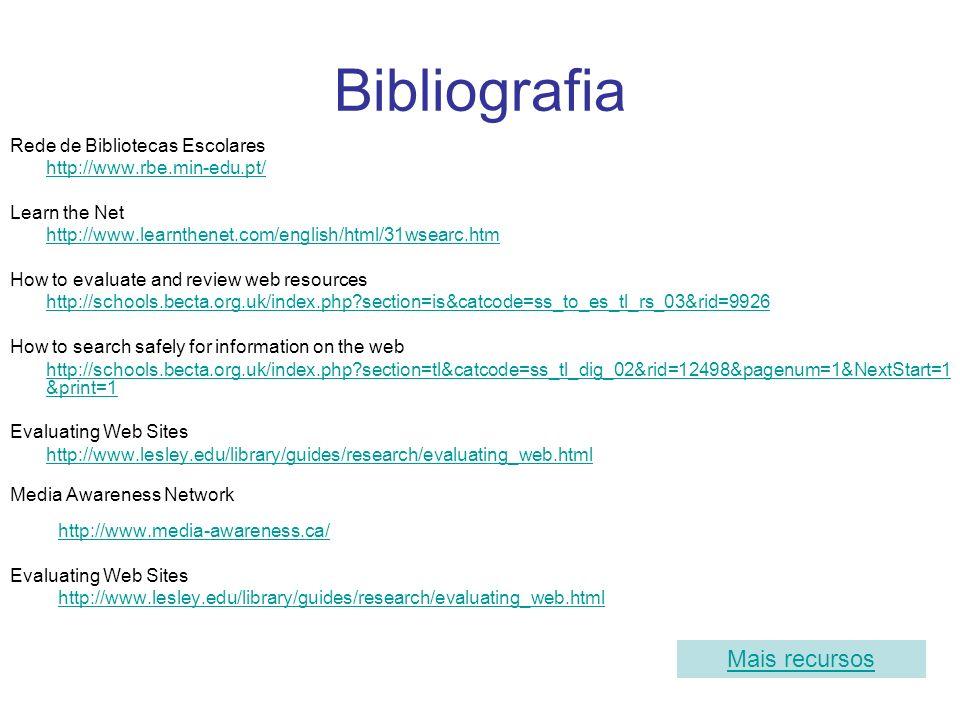 Bibliografia Rede de Bibliotecas Escolares http://www.rbe.min-edu.pt/ Learn the Net http://www.learnthenet.com/english/html/31wsearc.htm How to evalua