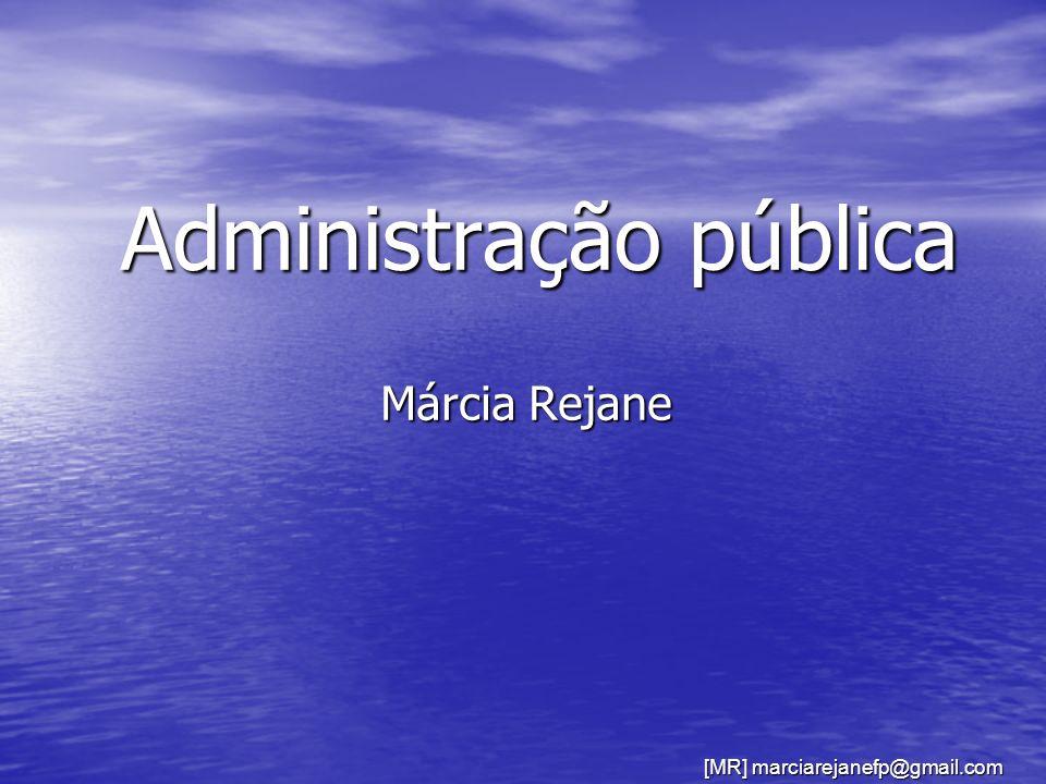 [MR] marciarejanefp@gmail.com Administração pública Márcia Rejane