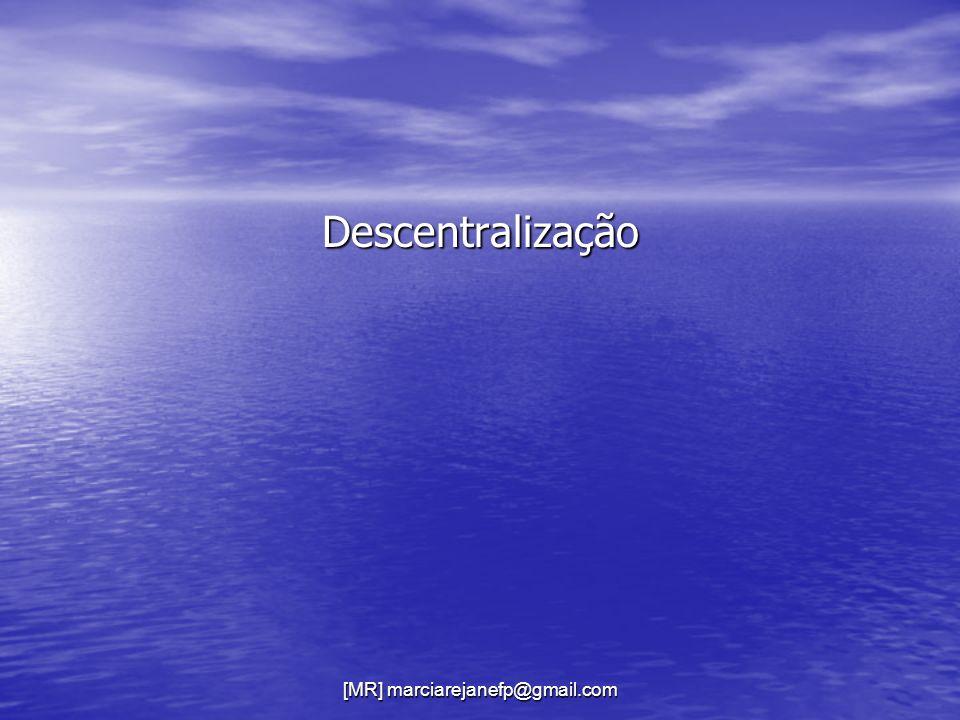 [MR] marciarejanefp@gmail.com Descentralização