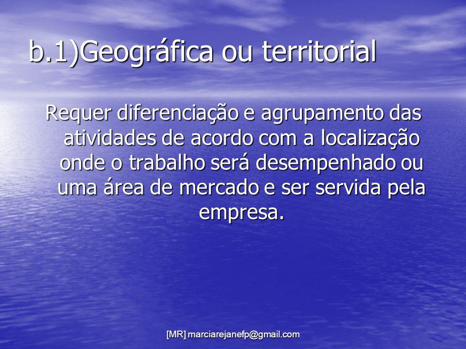 [MR] marciarejanefp@gmail.com b.1)Geográfica ou territorial Requer diferenciação e agrupamento das atividades de acordo com a localização onde o traba