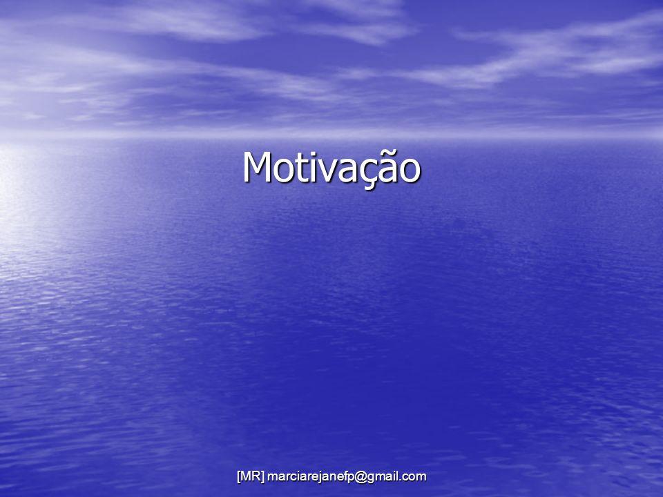 [MR] marciarejanefp@gmail.com Motivação