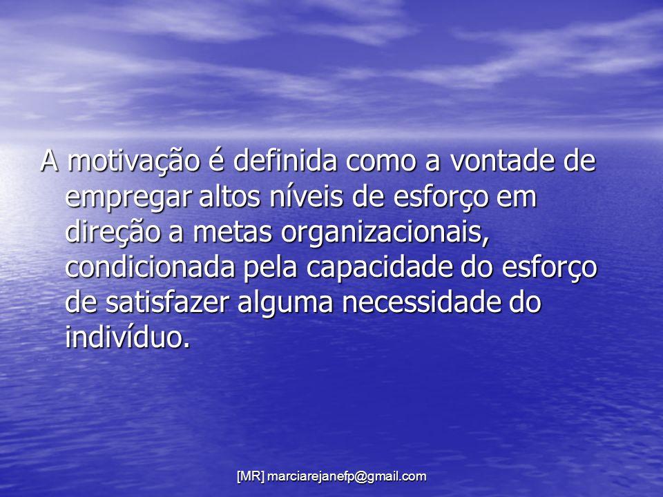 [MR] marciarejanefp@gmail.com A motivação é definida como a vontade de empregar altos níveis de esforço em direção a metas organizacionais, condiciona