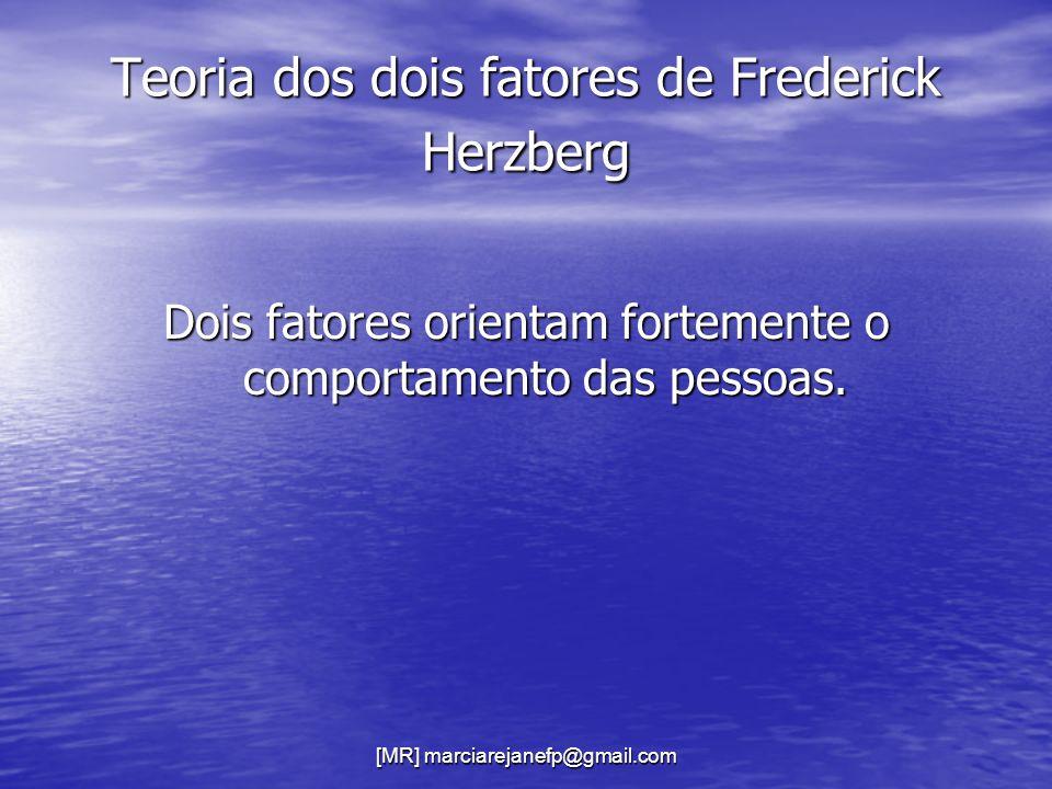 Teoria dos dois fatores de Frederick Herzberg Dois fatores orientam fortemente o comportamento das pessoas.