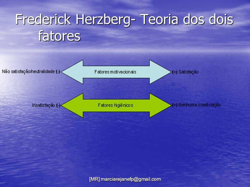[MR] marciarejanefp@gmail.com Frederick Herzberg- Teoria dos dois fatores