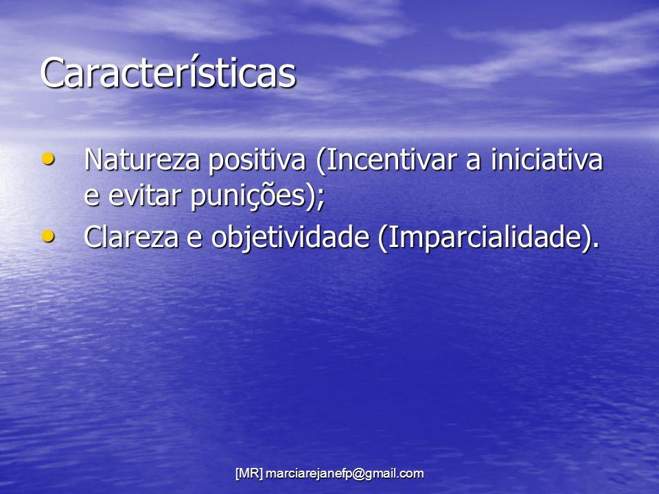 [MR] marciarejanefp@gmail.com Características Natureza positiva (Incentivar a iniciativa e evitar punições); Natureza positiva (Incentivar a iniciativ