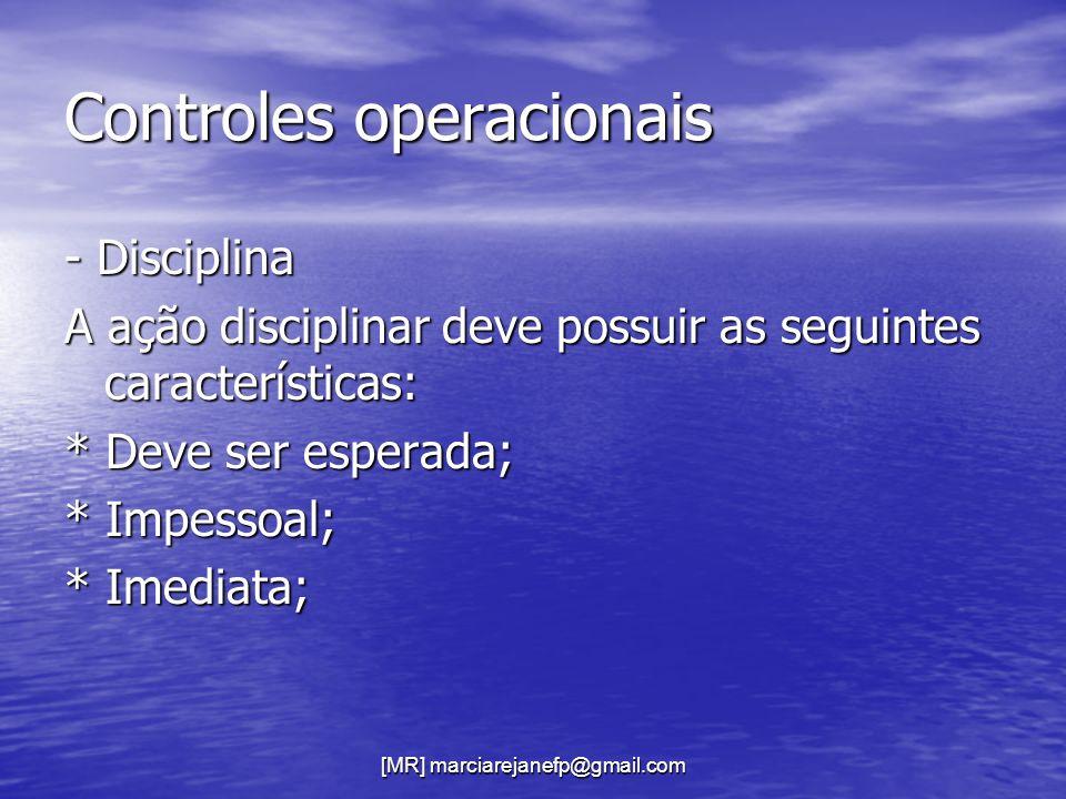 [MR] marciarejanefp@gmail.com Controles operacionais - Disciplina A ação disciplinar deve possuir as seguintes características: * Deve ser esperada; *