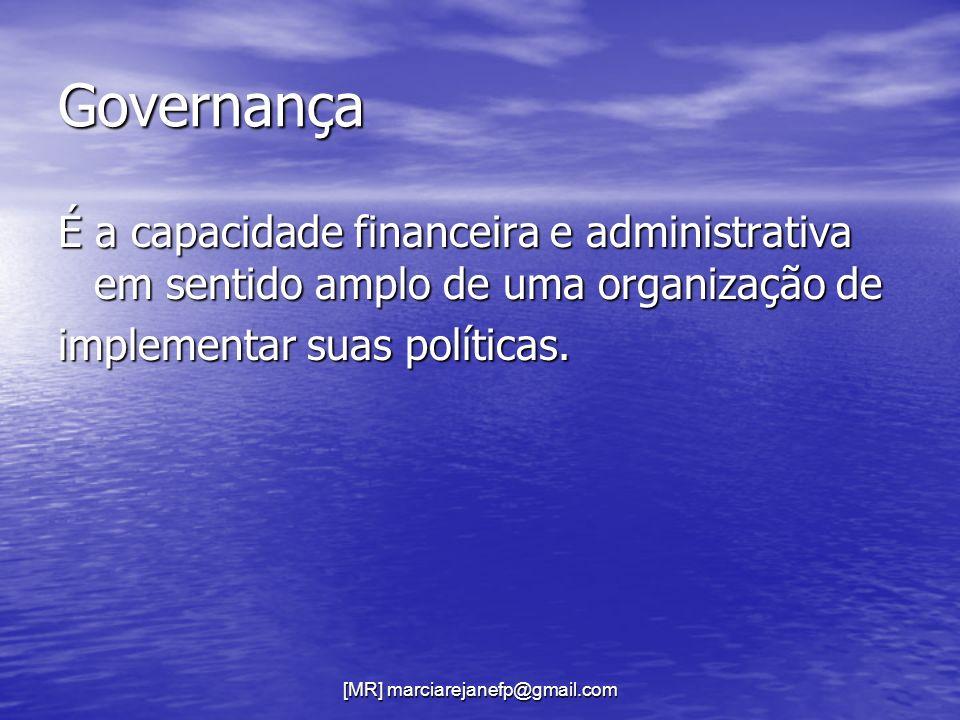 [MR] marciarejanefp@gmail.com Governança É a capacidade financeira e administrativa em sentido amplo de uma organização de implementar suas políticas.